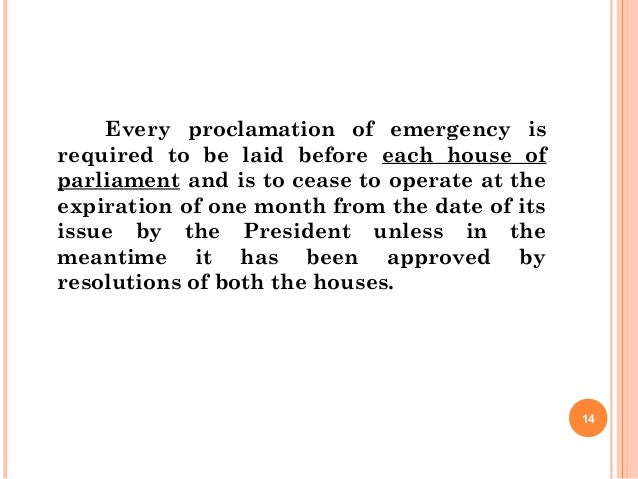 Every proclamation of emergency is required to be laid before each house of parliament and is to cease to operate at the e...