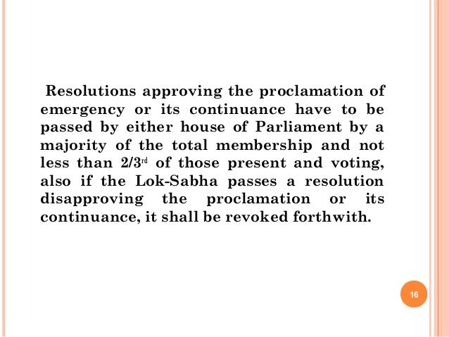 Resolutions approving the proclamation of emergency or its continuance have to be passed by either house of Parliament by ...