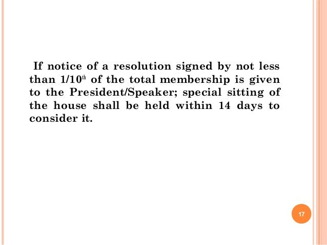 If notice of a resolution signed by not less than 1/10th of the total membership is given to the President/Speaker; specia...