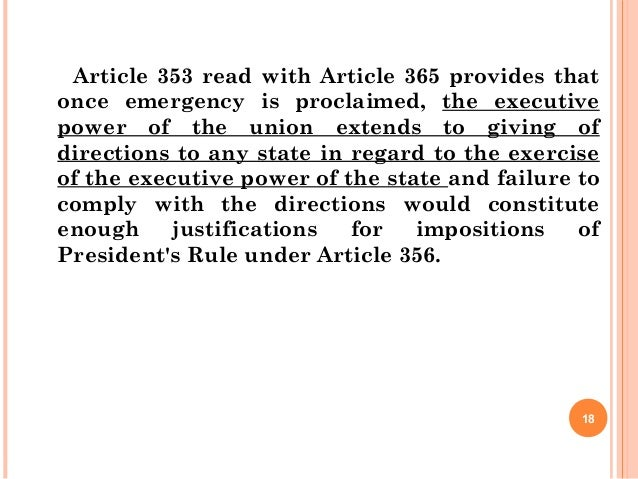 Article 353 read with Article 365 provides that once emergency is proclaimed, the executive power of the union extends to ...