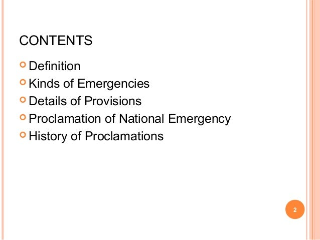 CONTENTS  Definition  Kinds of Emergencies  Details of Provisions  Proclamation of National Emergency  History of Pro...