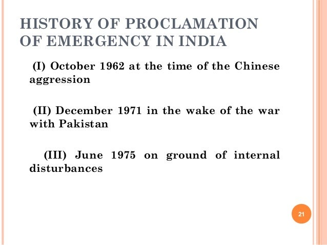 HISTORY OF PROCLAMATION OF EMERGENCY IN INDIA (I) October 1962 at the time of the Chinese aggression (II) December 1971 in...