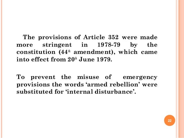 The provisions of Article 352 were made more stringent in 1978-79 by the constitution (44th amendment), which came into ef...