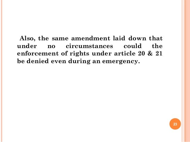 Also, the same amendment laid down that under no circumstances could the enforcement of rights under article 20 & 21 be de...
