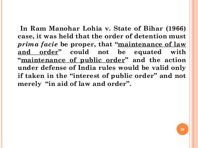In Ram Manohar Lohia v. State of Bihar (1966) case, it was held that the order of detention must prima facie be proper, th...