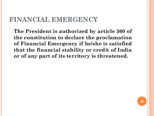 FINANCIAL EMERGENCY The President is authorized by article 360 of the constitution to declare the proclamation of Financia...