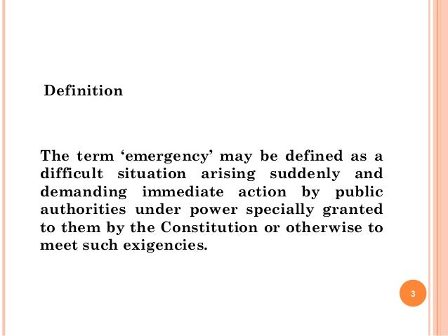 Definition The term 'emergency' may be defined as a difficult situation arising suddenly and demanding immediate action by...