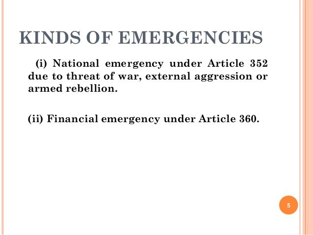 KINDS OF EMERGENCIES (i) National emergency under Article 352 due to threat of war, external aggression or armed rebellion...