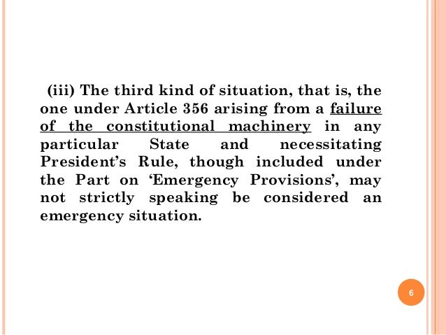 (iii) The third kind of situation, that is, the one under Article 356 arising from a failure of the constitutional machine...