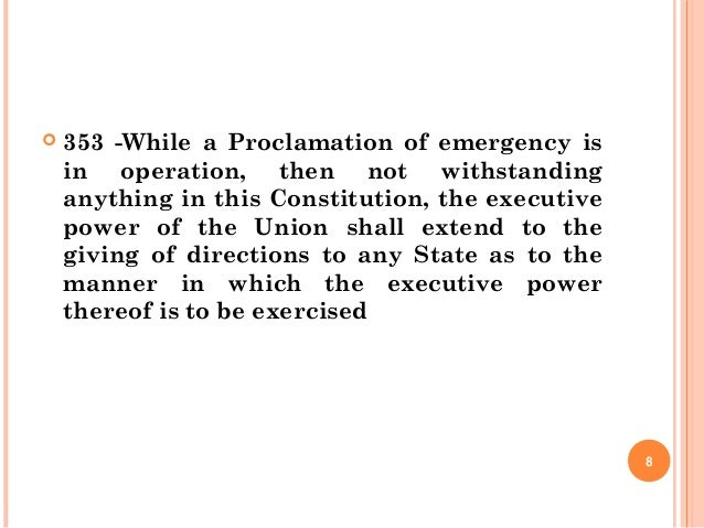  353 -While a Proclamation of emergency is in operation, then not withstanding anything in this Constitution, the executi...
