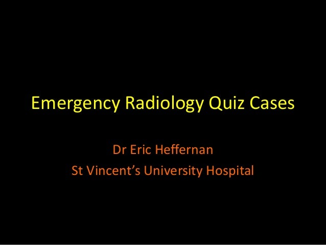 Emergency Radiology Quiz Cases Dr Eric Heffernan St Vincent's University Hospital