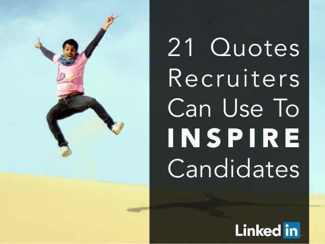 21 Quotes Recruiters Can Use To I N S P I R E  Candidates