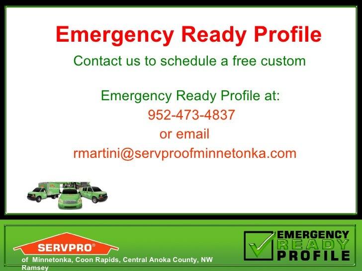 <ul><li>Contact us to schedule a free custom  </li></ul><ul><li>Emergency Ready Profile at:  </li></ul><ul><li>952-473-483...