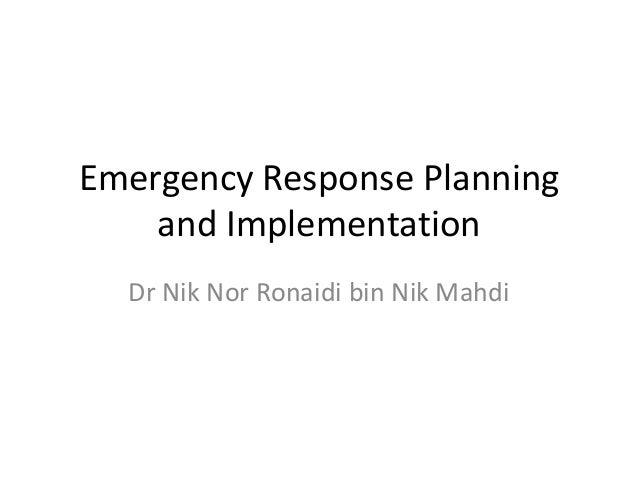 Emergency Response Planning    and Implementation  Dr Nik Nor Ronaidi bin Nik Mahdi