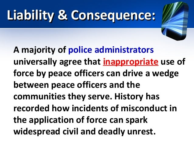 use of force in law enforcement essay Part of that application involved answering essay questions  investigations  regarding police use of force (appropriate investigative body,.