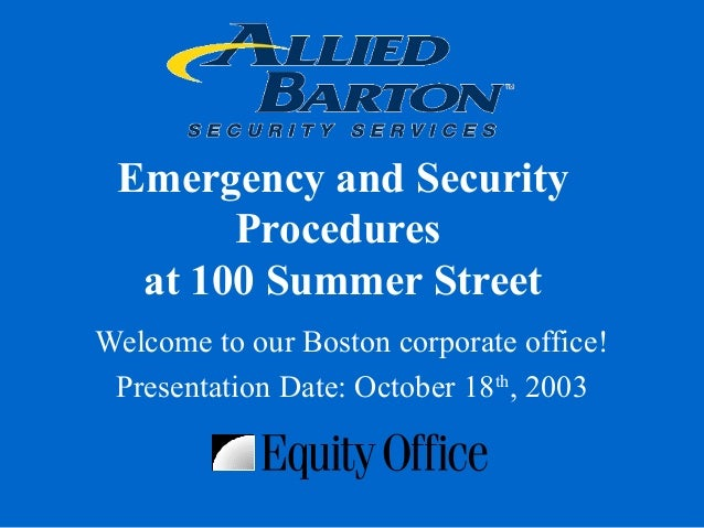 Welcome to our Boston corporate office!Presentation Date: October 18th, 2003Emergency and SecurityProceduresat 100 Summer ...