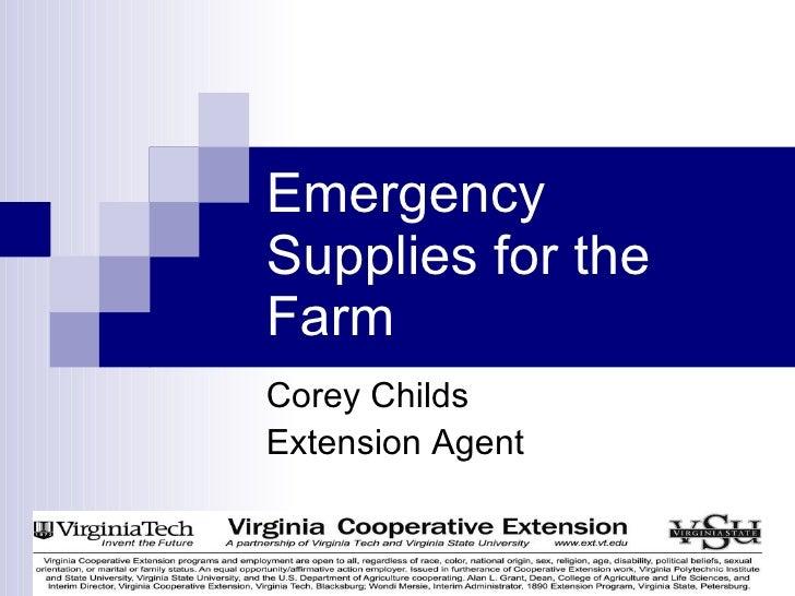 Emergency Supplies for the Farm <ul><li>Corey Childs </li></ul><ul><li>Extension Agent </li></ul>