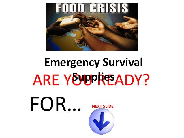Emergency Survival Supplies ARE YOU READY?  FOR…  NEXT SLIDE