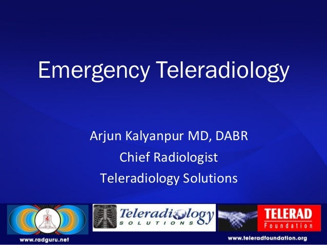 Emergency Teleradiology Arjun Kalyanpur MD, DABR Chief Radiologist Teleradiology Solutions