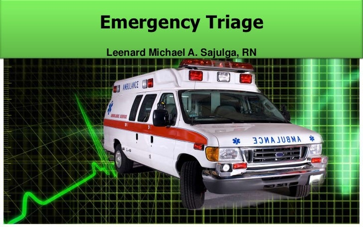 Emergency TriageLeenard Michael A. Sajulga, RN