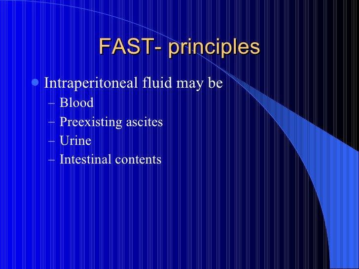 FAST- principles <ul><li>Intraperitoneal fluid may be </li></ul><ul><ul><li>Blood </li></ul></ul><ul><ul><li>Preexisting a...