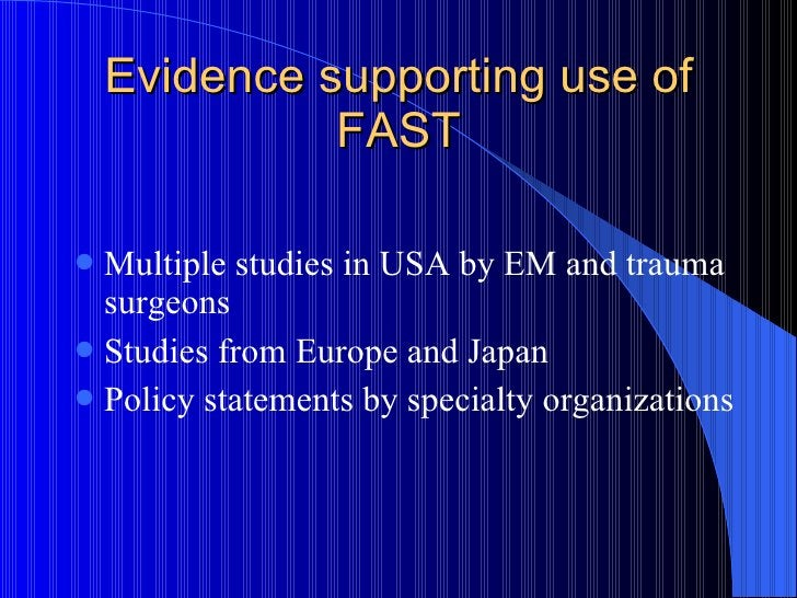 Evidence supporting use of FAST <ul><li>Multiple studies in USA by EM and trauma surgeons </li></ul><ul><li>Studies from E...