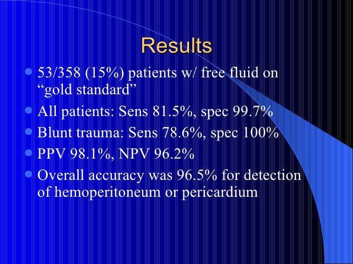 """Results <ul><li>53/358 (15%) patients w/ free fluid on """"gold standard"""" </li></ul><ul><li>All patients: Sens 81.5%, spec 99..."""