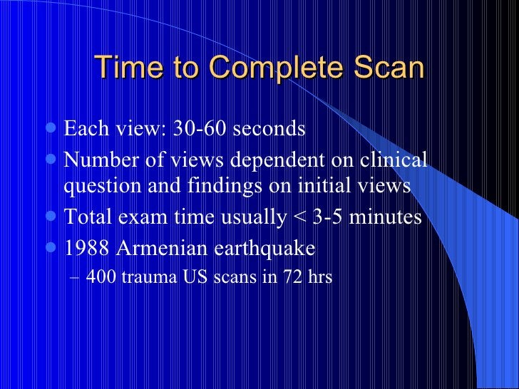 Time to Complete Scan <ul><li>Each view: 30-60 seconds </li></ul><ul><li>Number of views dependent on clinical question an...