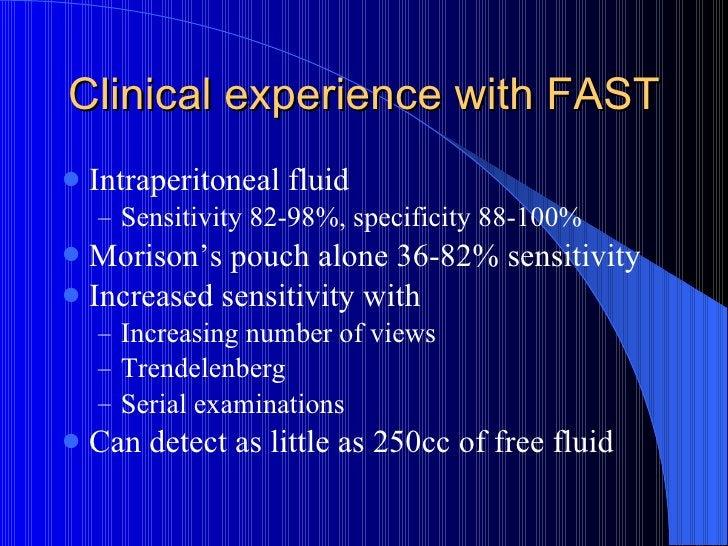 Clinical experience with FAST <ul><li>Intraperitoneal fluid </li></ul><ul><ul><li>Sensitivity 82-98%, specificity 88-100% ...