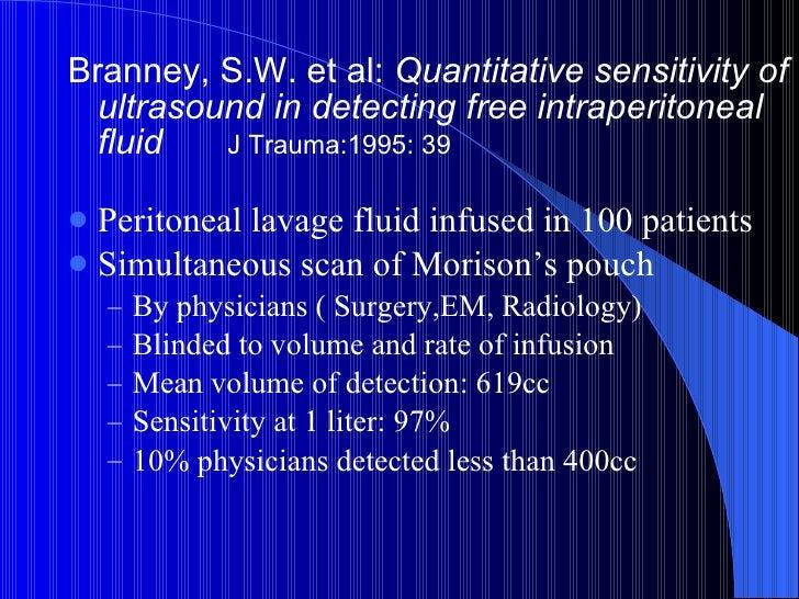 <ul><li>Branney, S.W. et al:  Quantitative sensitivity of ultrasound in detecting free intraperitoneal fluid  J Trauma:199...