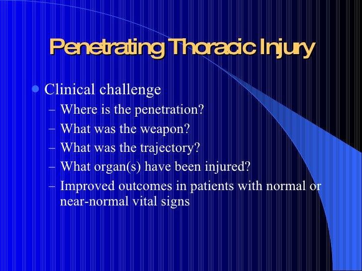 Penetrating Thoracic Injury <ul><li>Clinical challenge </li></ul><ul><ul><li>Where is the penetration? </li></ul></ul><ul>...