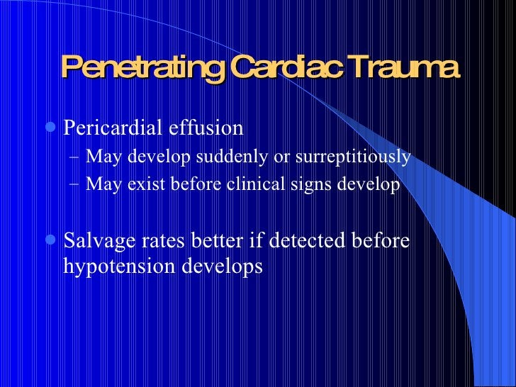 Penetrating Cardiac Trauma <ul><li>Pericardial effusion </li></ul><ul><ul><li>May develop suddenly or surreptitiously </li...