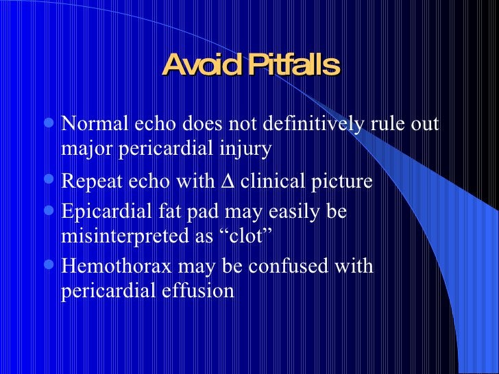 Avoid Pitfalls <ul><li>Normal echo does not definitively rule out major pericardial injury </li></ul><ul><li>Repeat echo w...