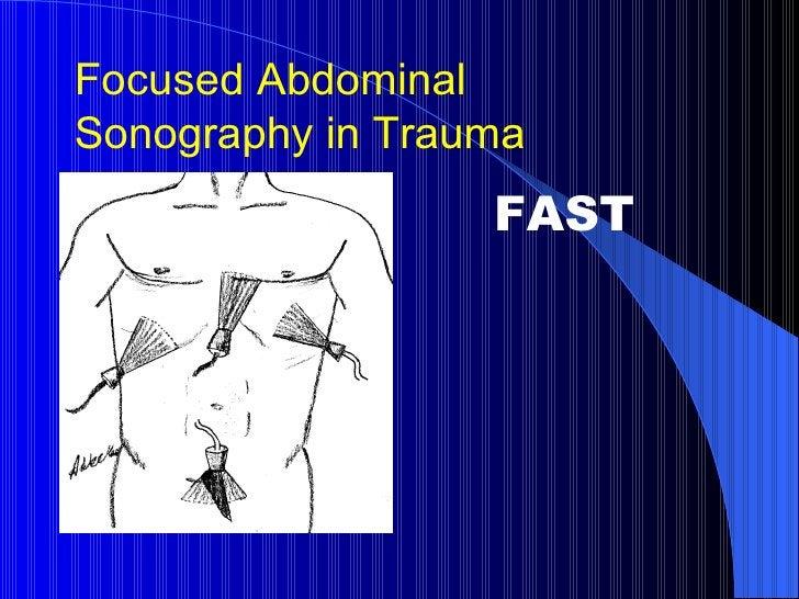 <ul><li>FAST </li></ul>Focused Abdominal Sonography in Trauma