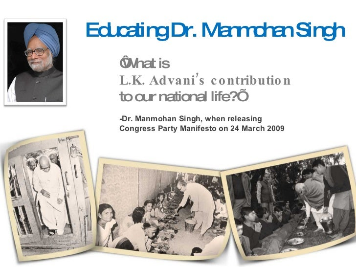 Educating Dr. Manmohan Singh ' What is  L.K. Advani's contribution  to our national life?' -Dr. Manmohan Singh, when relea...