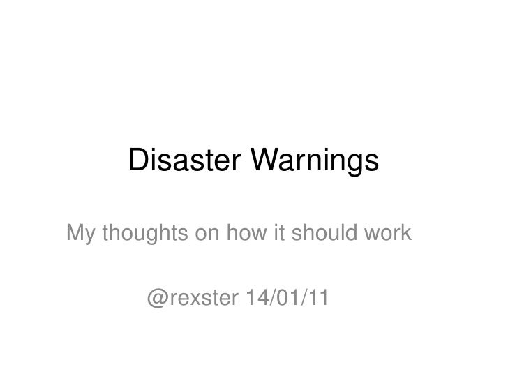 Disaster Warnings<br />My thoughts on how it should work<br />@rexster 14/01/11<br />