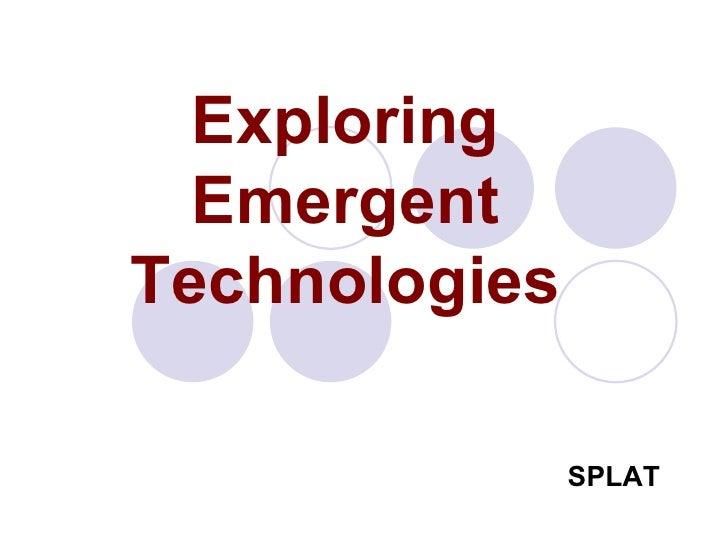 Exploring Emergent Technologies SPLAT