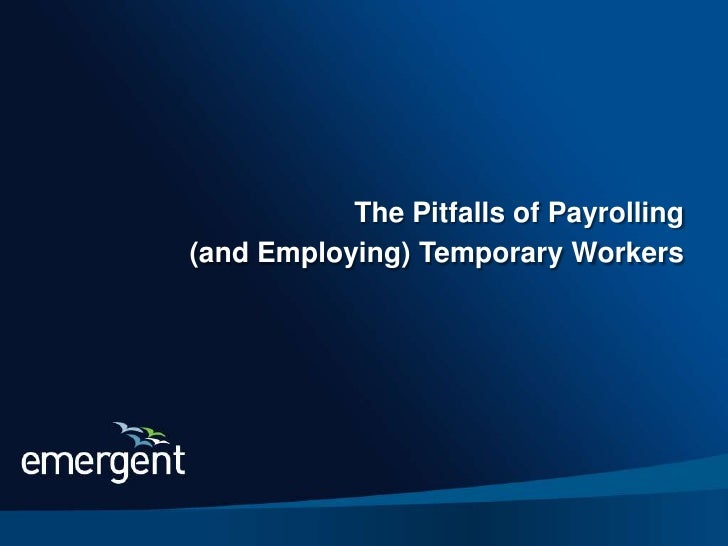 The Pitfalls of Payrolling Temporary Workers                             The Pitfalls of Payrolling                  (and ...