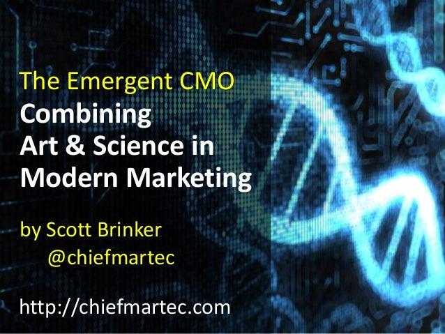 The Emergent CMOCombiningArt & Science inModern Marketingby Scott Brinker@chiefmartechttp://chiefmartec.com