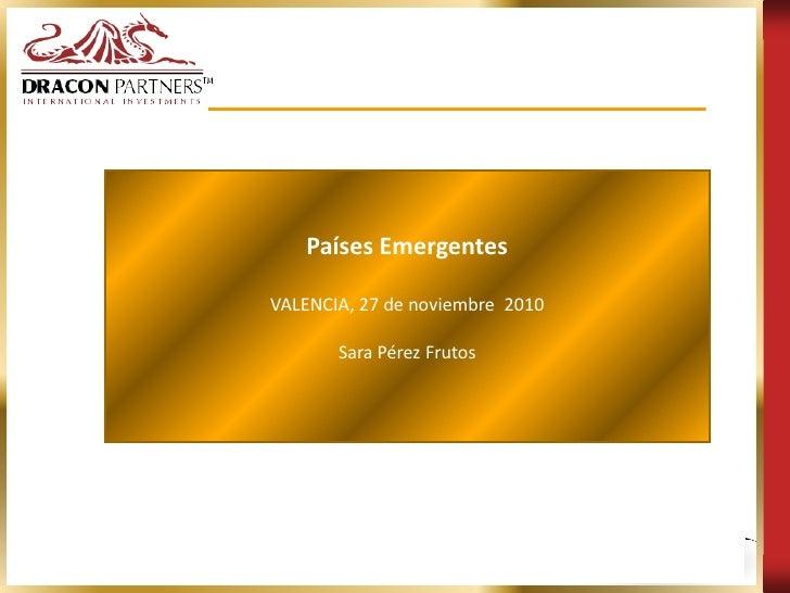 Países EmergentesVALENCIA, 27 de noviembre 2010       Sara Pérez Frutos