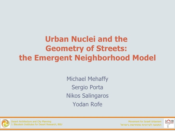 Urban Nuclei and the  Geometry of Streets:  the Emergent Neighborhood Model Michael Mehaffy Sergio Porta Nikos Salingaros ...