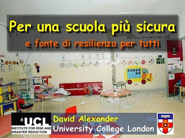 Per una scuola più sicura  e fonte di resilienza per tutti        David Alexander        University College London