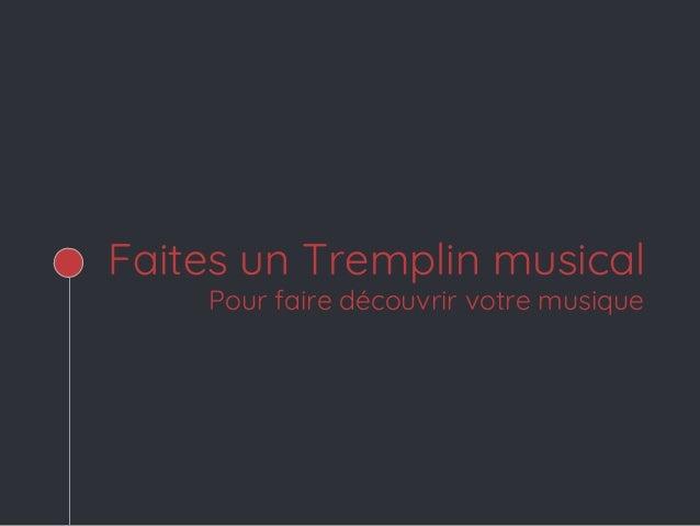 Faites un Tremplin musical Pour faire découvrir votre musique