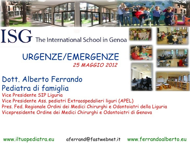 URGENZE/EMERGENZE                                25 MAGGIO 2012Dott. Alberto FerrandoPediatra di famigliaVice Presidente S...