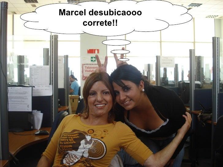 Marcel desubicaooo correte!!