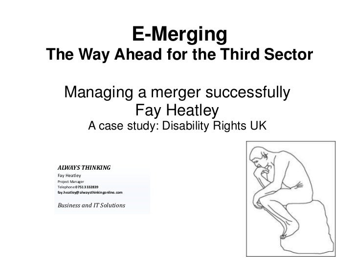 E-MergingThe Way Ahead for the Third Sector    Managing a merger successfully            Fay Heatley                 A cas...