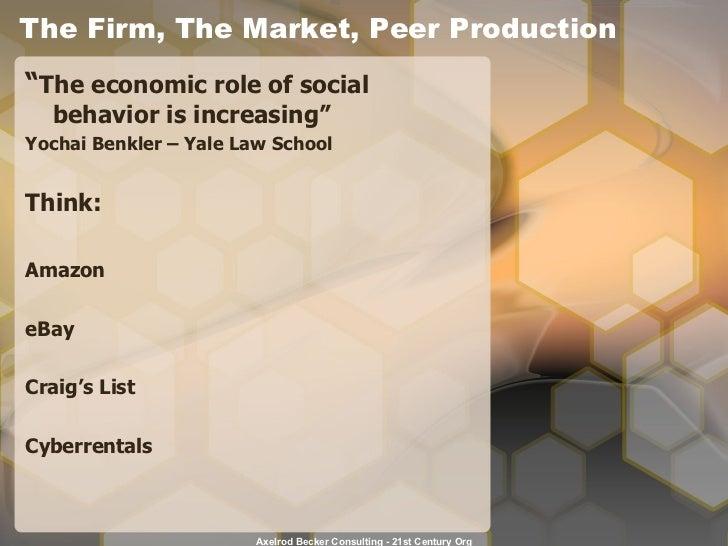 "The Firm, The Market, Peer Production <ul><li>"" The economic role of social behavior is increasing"" </li></ul><ul><li>Yoch..."