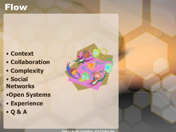Flow <ul><li>Context  </li></ul><ul><li>Collaboration </li></ul><ul><li>Complexity </li></ul><ul><li>Social  Networks </li...