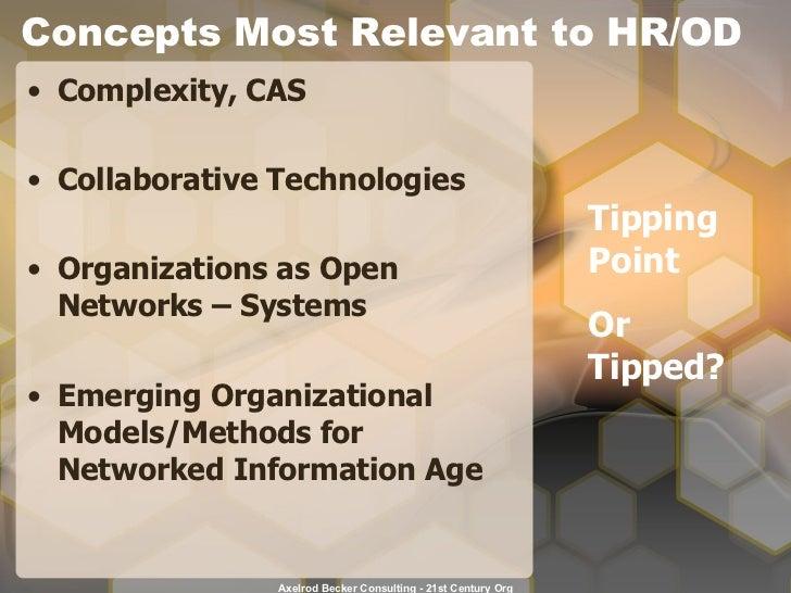 Concepts Most Relevant to HR/OD <ul><li>Complexity, CAS  </li></ul><ul><li>Collaborative Technologies </li></ul><ul><li>Or...