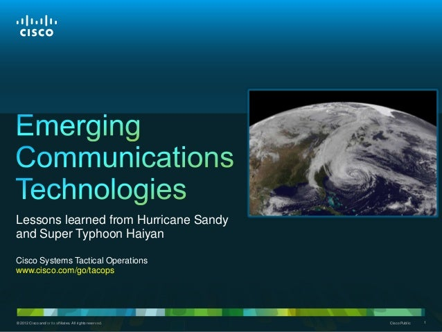 Lessons learned from Hurricane Sandy and Super Typhoon Haiyan Cisco Systems Tactical Operations www.cisco.com/go/tacops  ©...